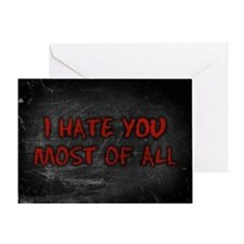 I Hate You Most Of All Greeting Card