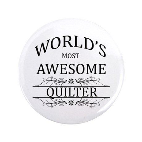 "World's Most Awesome Quilter 3.5"" Button"