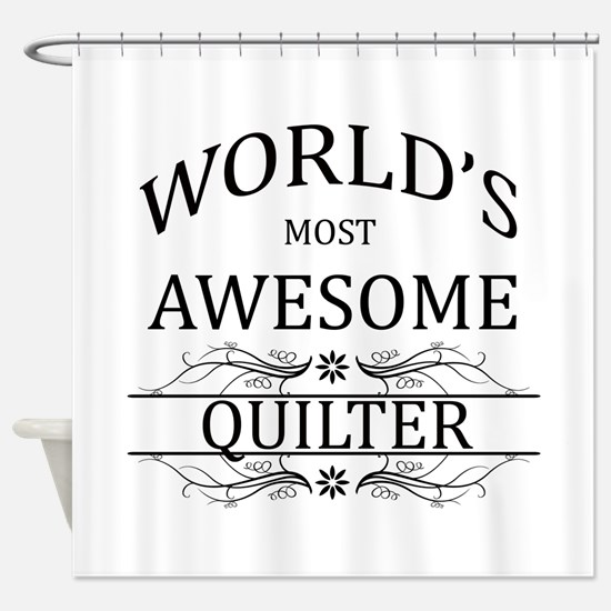 World's Most Awesome Quilter Shower Curtain