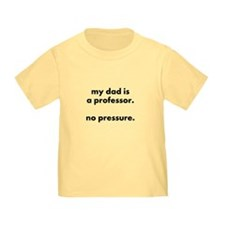 prof dad pressure toddler t-shirt