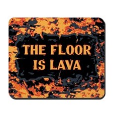 The Floor Is Lava Mousepad