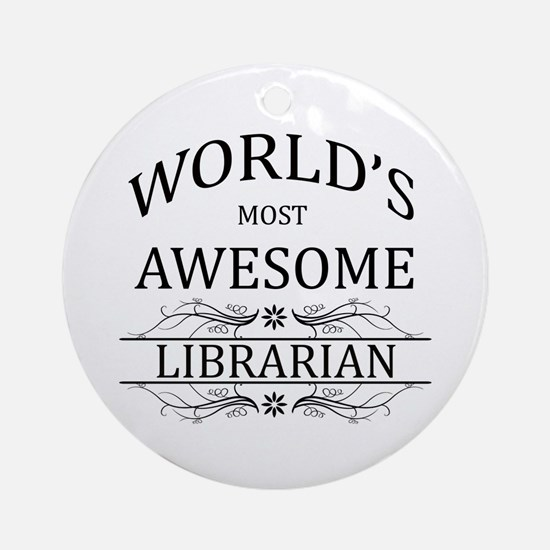World's Most Awesome Librarian Ornament (Round)