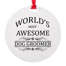 World's Most Awesome Dog Groomer Ornament