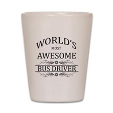 World's Most Awesome Bus Driver Shot Glass