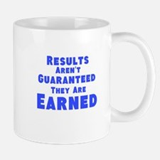 Results Arent Guaranteed They Are Earned Mug