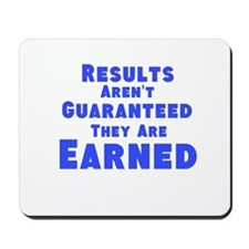 Results Arent Guaranteed They Are Earned Mousepad