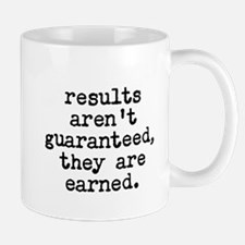 results arent guaranteed, they are earned. Mug