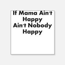 IF MAMA AINT HAPPY AINT NOBODY HAPPY Sticker