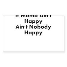 IF MAMA AINT HAPPY AINT NOBODY HAPPY Decal