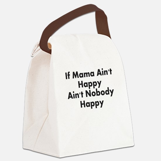 IF MAMA AINT HAPPY AINT NOBODY HAPPY Canvas Lunch