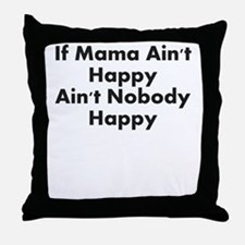 IF MAMA AINT HAPPY AINT NOBODY HAPPY Throw Pillow