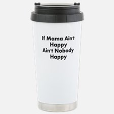 IF MAMA AINT HAPPY AINT NOBODY HAPPY Travel Mug