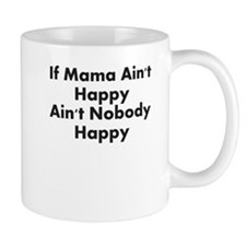 IF MAMA AINT HAPPY AINT NOBODY HAPPY Mug