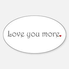 Love you more Bumper Stickers