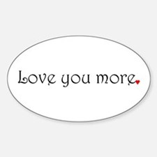 Love you more Decal