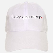 Love you more Baseball Baseball Baseball Cap