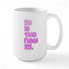 50 is the new 25. Mug
