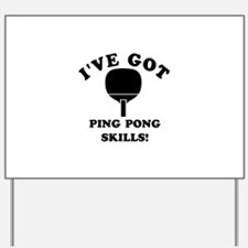 I've got Ping Pong skills Yard Sign
