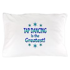 Tap is the Greatest Pillow Case