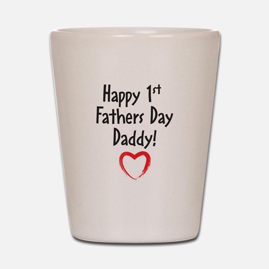 Happy First Fathers Day Daddy! Shot Glass
