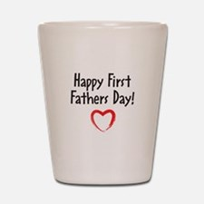 Happy First Fathers Day! Shot Glass