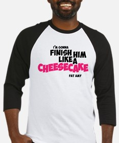 Finish him like Cheescake Baseball Jersey