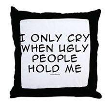 Ugly People Cry Throw Pillow