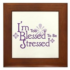 I'm Too Blessed To Be Stresse Framed Tile