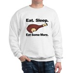 Eat. Sleep. Eat Some More. Sweatshirt