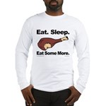 Eat. Sleep. Eat Some More. Long Sleeve T-Shirt