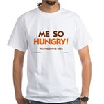 Me So Hungry White T-Shirt