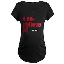 acabelieve it Maternity T-Shirt