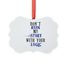 Don't Ruin My Story (v2) Ornament
