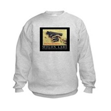 Molon Labe even now Sweatshirt