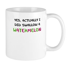 YES ACTUALLY I DID SWALLOW A WATERMELON Mug