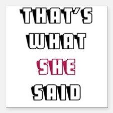 "THATS WHAT SHE SAID Square Car Magnet 3"" x 3"""