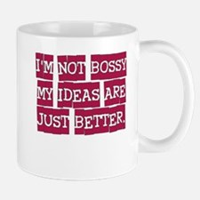 IM NOT BOSSY MY IDEAS ARE JUST BETTER Mug