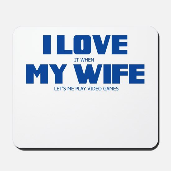 I LOVE IT WHEN MY WIFE LETS ME PLAY VIDEO GAMES Mo