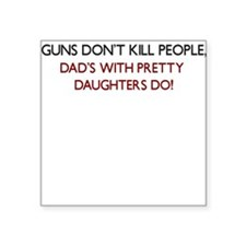GUNS DONT KILL PEOPLE DADS WITH PRETTY DAUGHTERS S