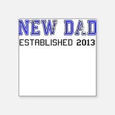 NEW DAD ESTABLISHED 2013 Sticker
