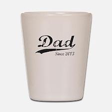 DAD SINCE 2013 Shot Glass