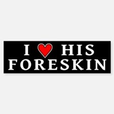 """I [heart] his foreskin"" Sticker (Bumper)"