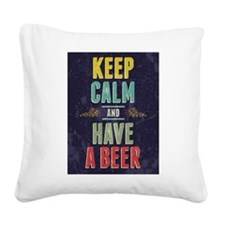 Keep Calm And Have A Beer Square Canvas Pillow