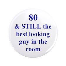 """80 still best looking 3 3.5"""" Button"""