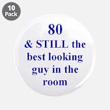 "80 still best looking 3 3.5"" Button (10 pack)"