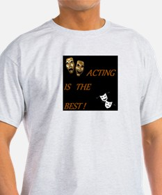 Acting is the best T-Shirt