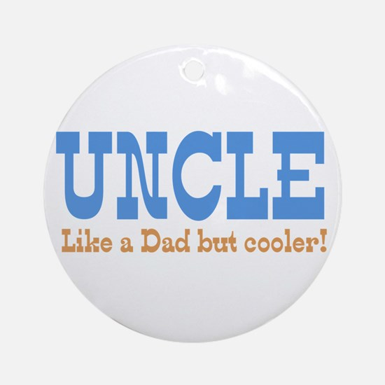 Uncle Like a Dad but Cooler Ornament (Round)