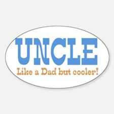 Uncle Like a Dad but Cooler Sticker (Oval)