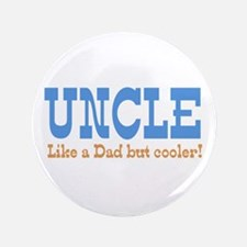 "Uncle Like a Dad but Cooler 3.5"" Button"