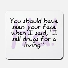"""""""I Sell Drugs For A Living"""" Mousepad"""